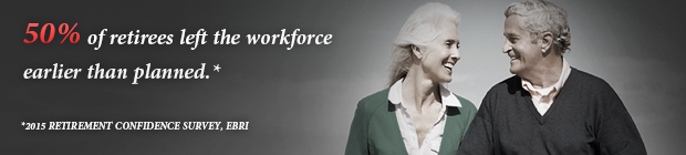47% of retirees left the workforce earlier than planned.* -- *2009 Retirement Confidence Survey EBRI